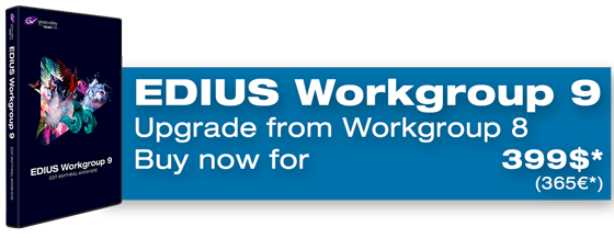 Buy EDIUS Workgroup 9 Upgrade from Workgroup 8 now