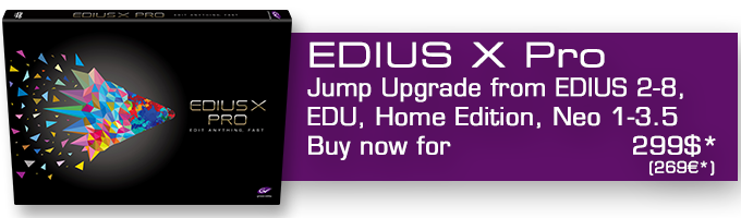 Buy EDIUS X Pro Jump Upgrade from EDIUS 2-8, EDU, Neo 1-3.5, 8/9 Home Edition now